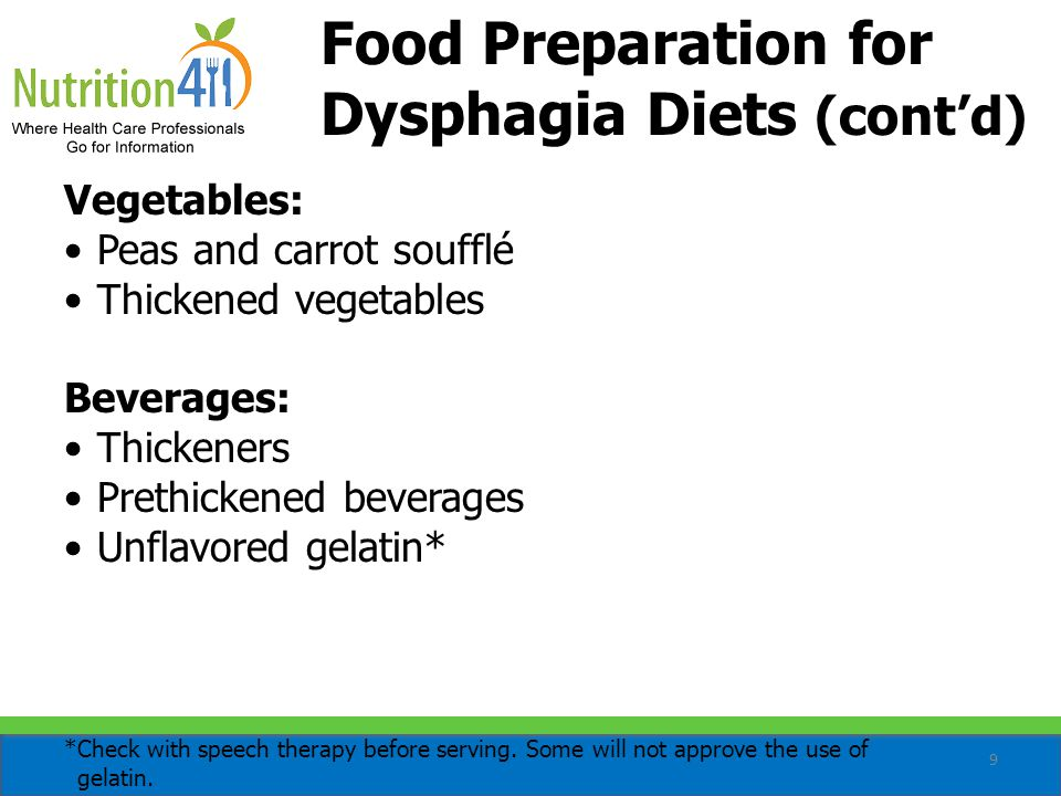 9 Food Preparation for Dysphagia Diets (cont'd) *Check with speech therapy before serving.
