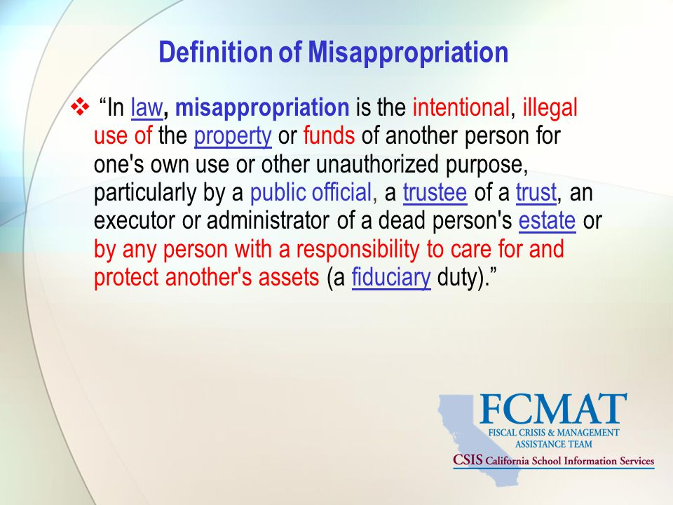 "Definition of Misappropriation  ""In law, misappropriation is the intentional, illegal use of the property or funds of another person for one's own us"
