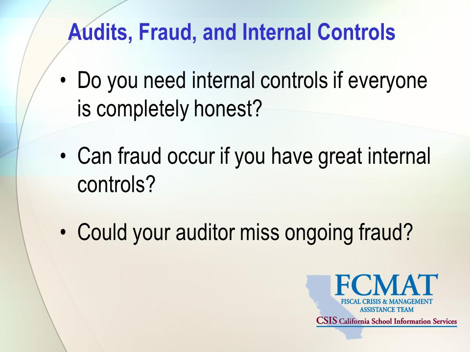 Do you need internal controls if everyone is completely honest? Can fraud occur if you have great internal controls? Could your auditor miss ongoing f
