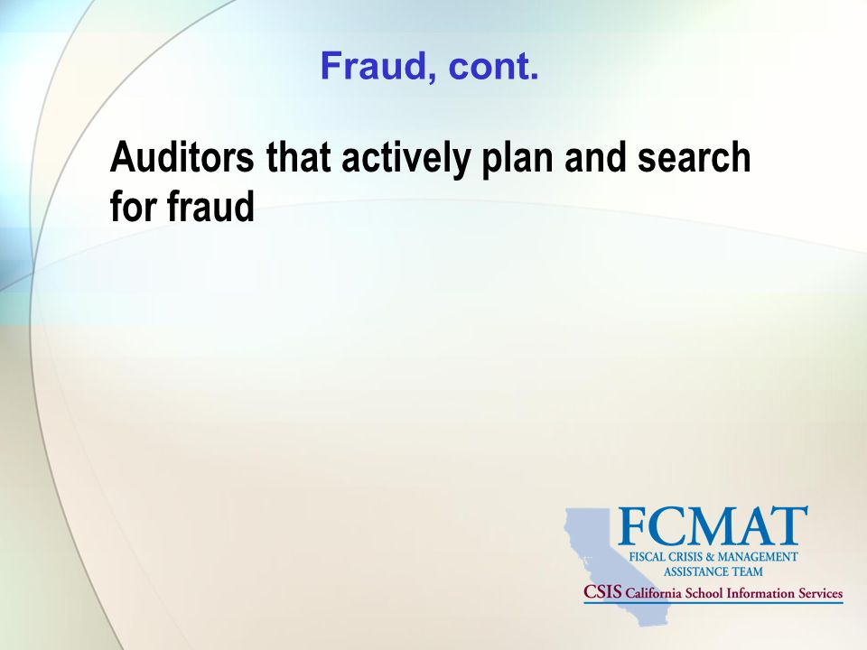 Fraud, cont. Auditors that actively plan and search for fraud