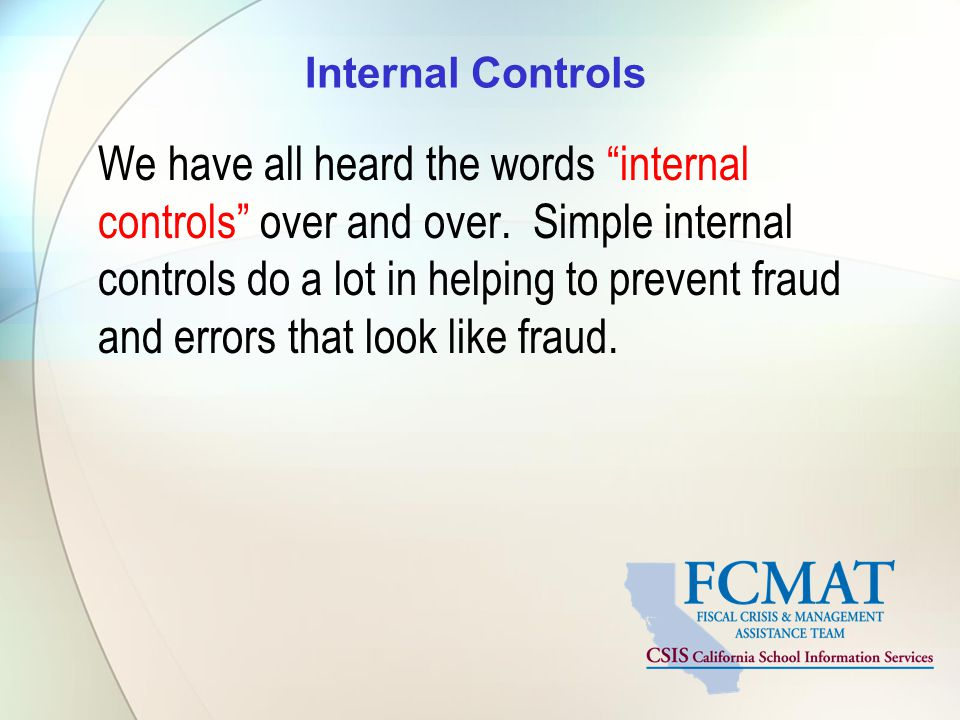 "Internal Controls We have all heard the words ""internal controls"" over and over. Simple internal controls do a lot in helping to prevent fraud and err"