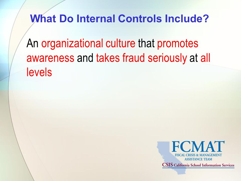 What Do Internal Controls Include? An organizational culture that promotes awareness and takes fraud seriously at all levels