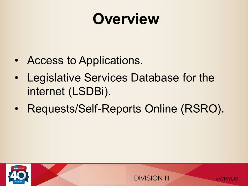 Overview Access to Applications. Legislative Services Database for the internet (LSDBi). Requests/Self-Reports Online (RSRO).