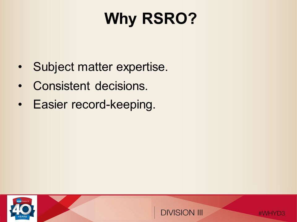 Why RSRO? Subject matter expertise. Consistent decisions. Easier record-keeping.