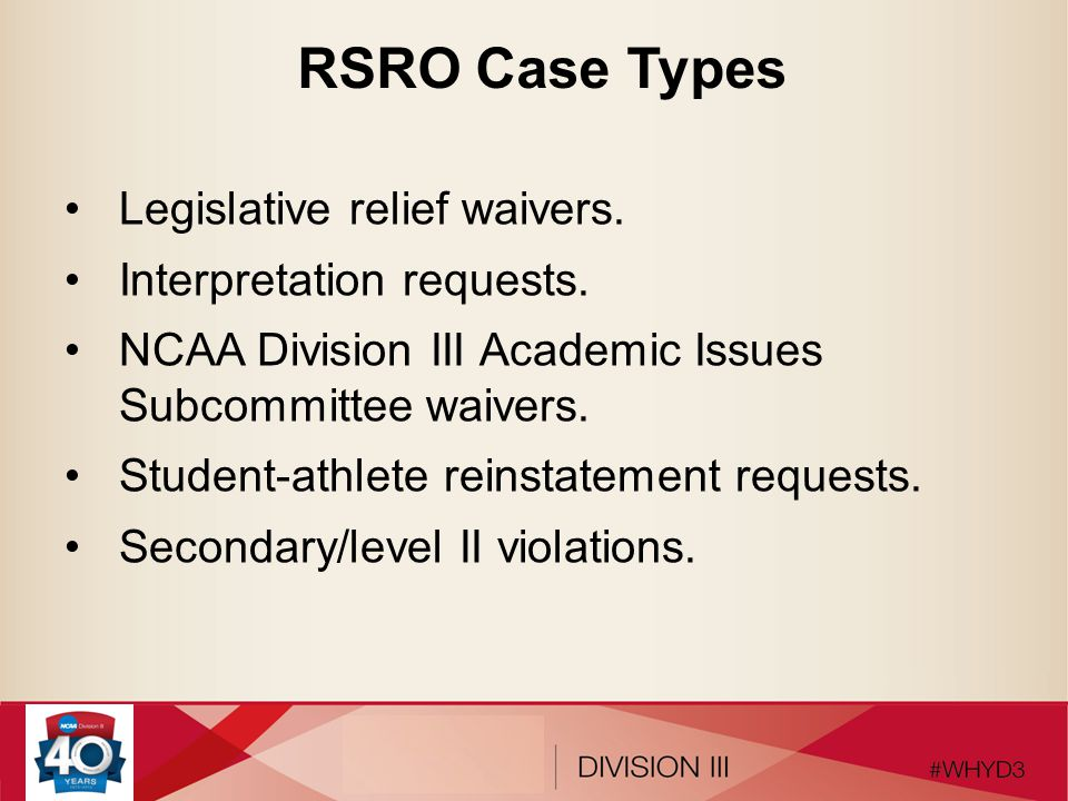 RSRO Case Types Legislative relief waivers. Interpretation requests. NCAA Division III Academic Issues Subcommittee waivers. Student-athlete reinstate
