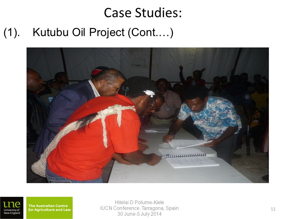 Case Studies: (1).Kutubu Oil Project (Cont.…) Hitelai D Polume-Kiele IUCN Conference, Tarragona, Spain 30 June-5 July 2014 11