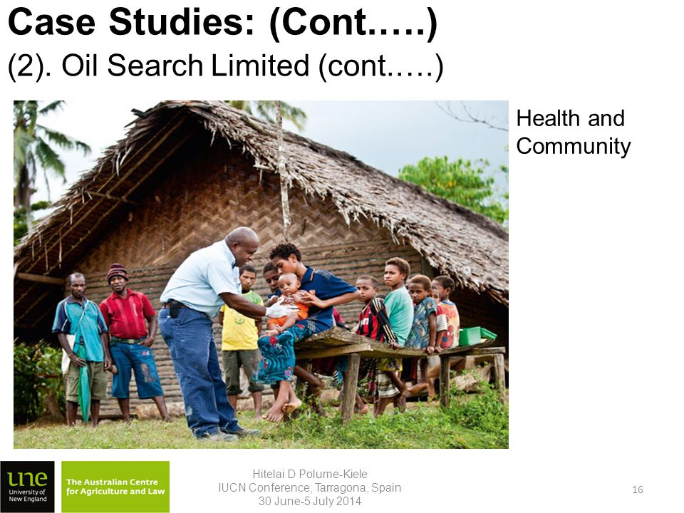 Case Studies: (Cont.….) Hitelai D Polume-Kiele IUCN Conference, Tarragona, Spain 30 June-5 July 2014 Health and Community (2).