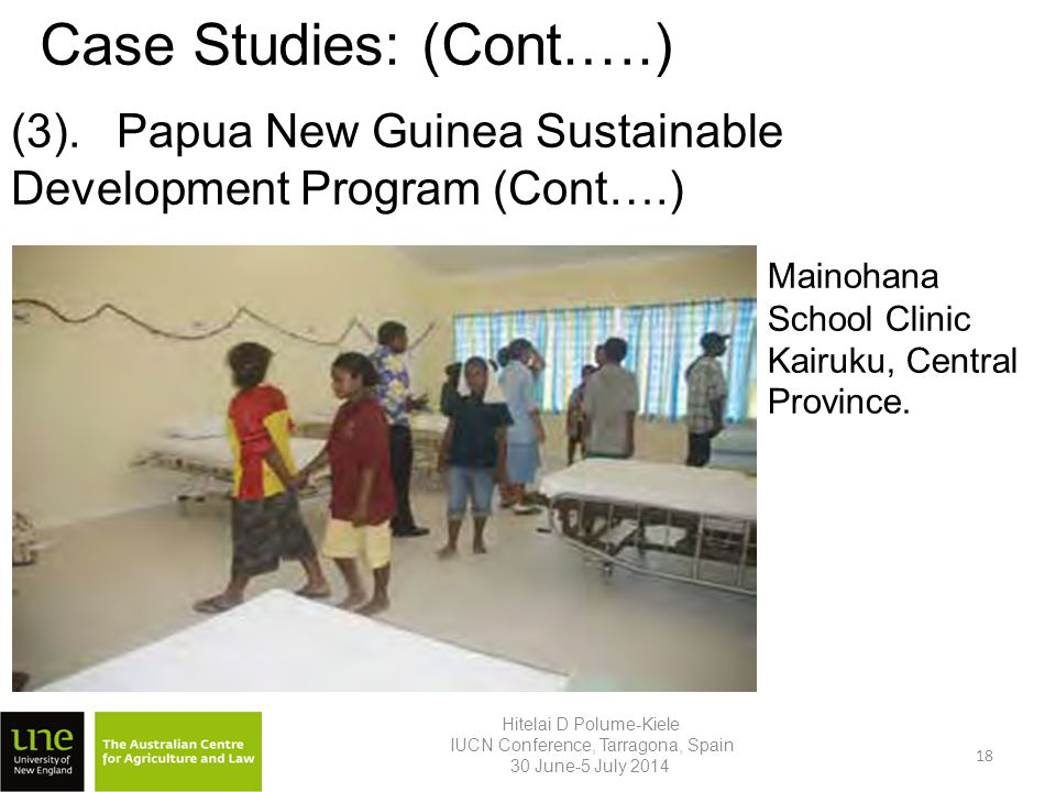 Case Studies: (Cont.….) Hitelai D Polume-Kiele IUCN Conference, Tarragona, Spain 30 June-5 July 2014 Mainohana School Clinic Kairuku, Central Province.