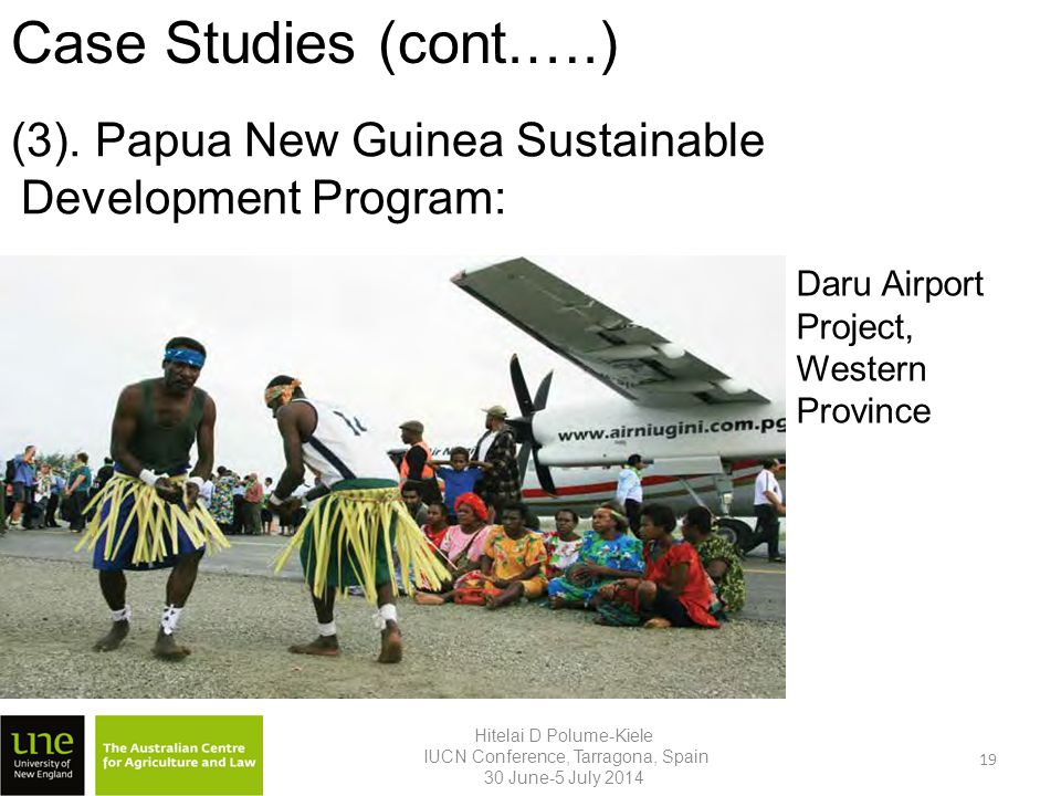 Case Studies (cont.….) Hitelai D Polume-Kiele IUCN Conference, Tarragona, Spain 30 June-5 July 2014 19 Daru Airport Project, Western Province (3).