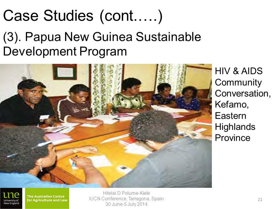 Case Studies (cont.….) Hitelai D Polume-Kiele IUCN Conference, Tarragona, Spain 30 June-5 July 2014 21 HIV & AIDS Community Conversation, Kefamo, Eastern Highlands Province (3).