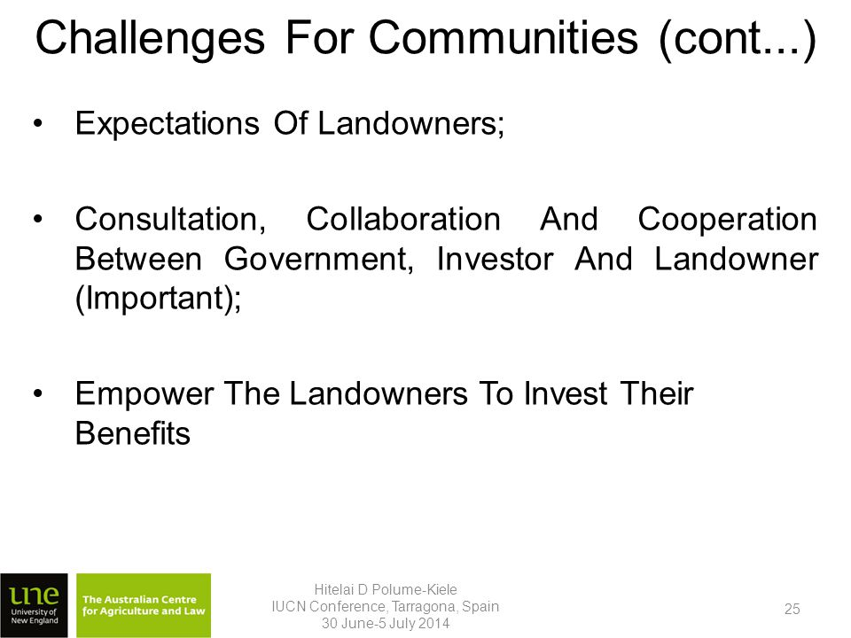 Challenges For Communities (cont...) Expectations Of Landowners; Consultation, Collaboration And Cooperation Between Government, Investor And Landowner (Important); Empower The Landowners To Invest Their Benefits Hitelai D Polume-Kiele IUCN Conference, Tarragona, Spain 30 June-5 July 2014 25