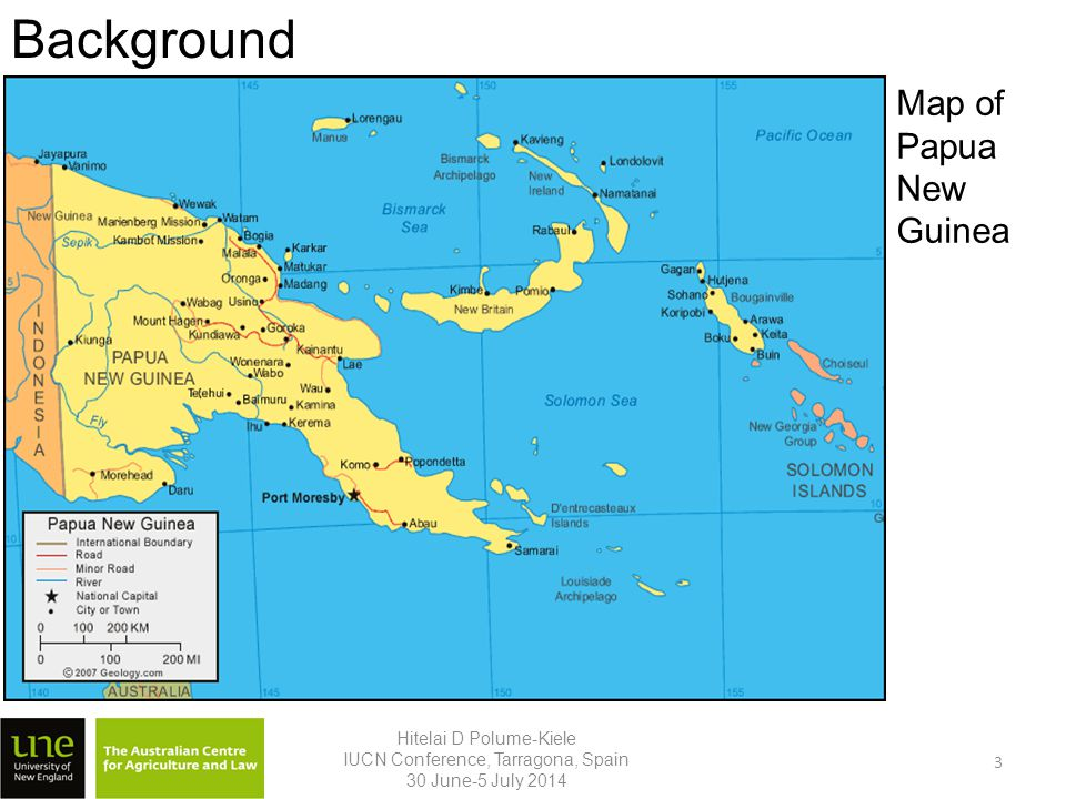 Background Hitelai D Polume-Kiele IUCN Conference, Tarragona, Spain 30 June-5 July 2014 3 Map of Papua New Guinea