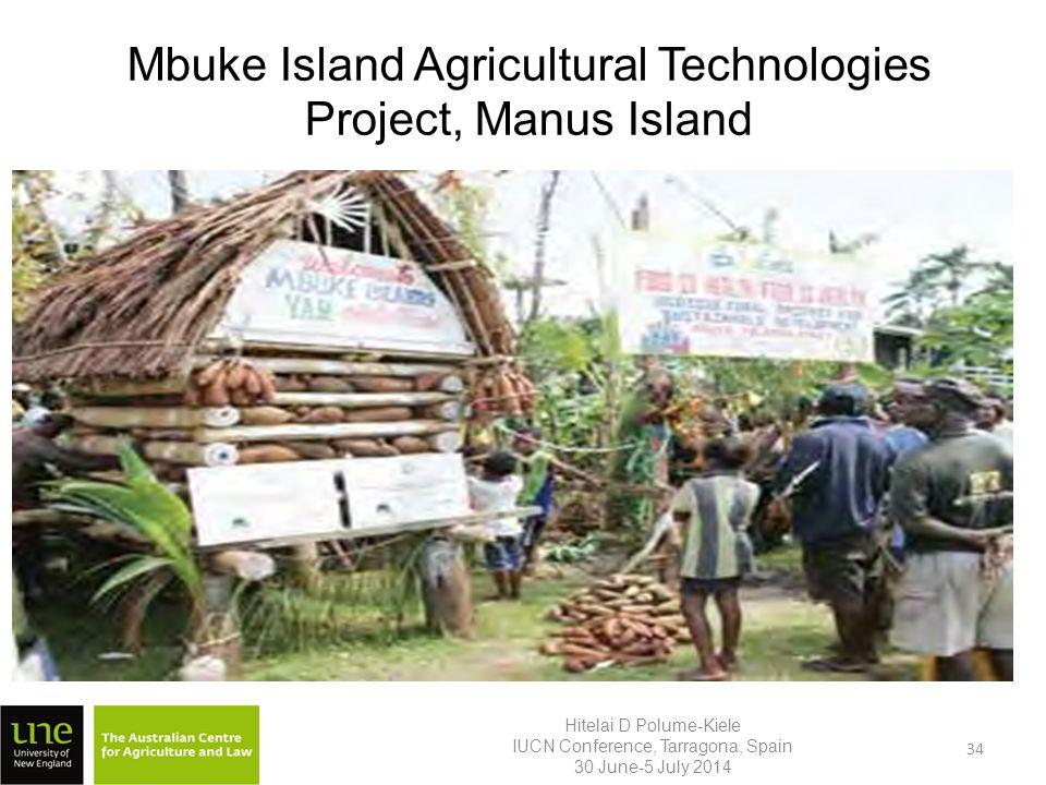 Mbuke Island Agricultural Technologies Project, Manus Island Hitelai D Polume-Kiele IUCN Conference, Tarragona, Spain 30 June-5 July 2014 34