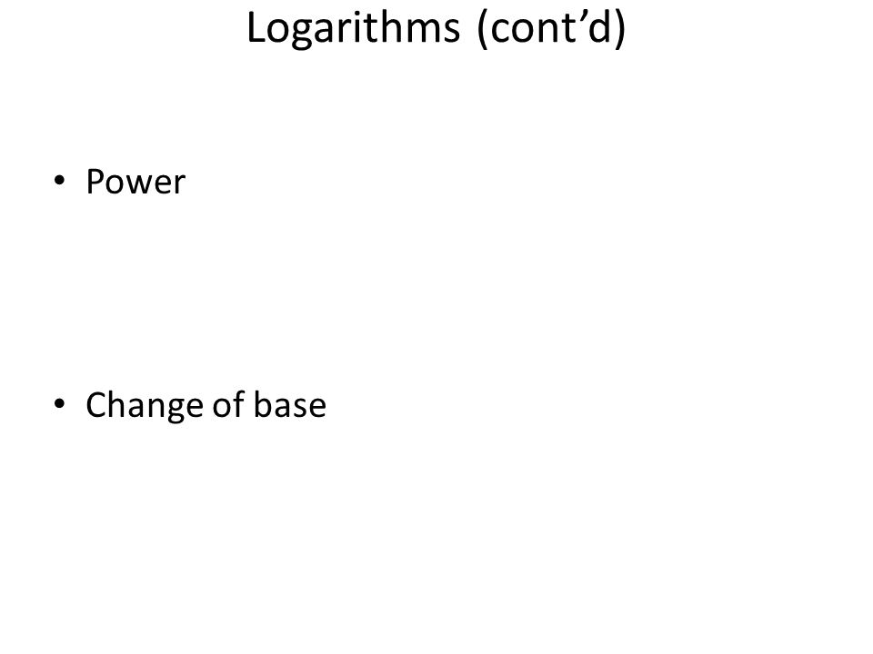 Logarithms (cont'd) Power Change of base