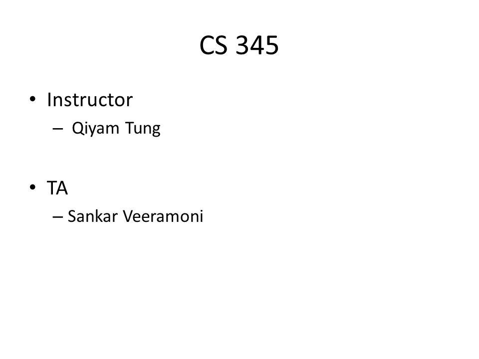 CS 345 Instructor – Qiyam Tung TA – Sankar Veeramoni