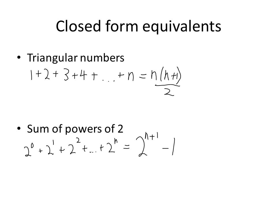 Closed form equivalents Triangular numbers Sum of powers of 2