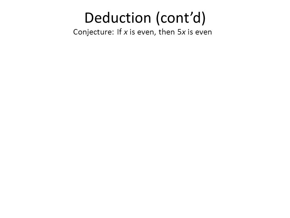Deduction (cont'd) Conjecture: If x is even, then 5x is even