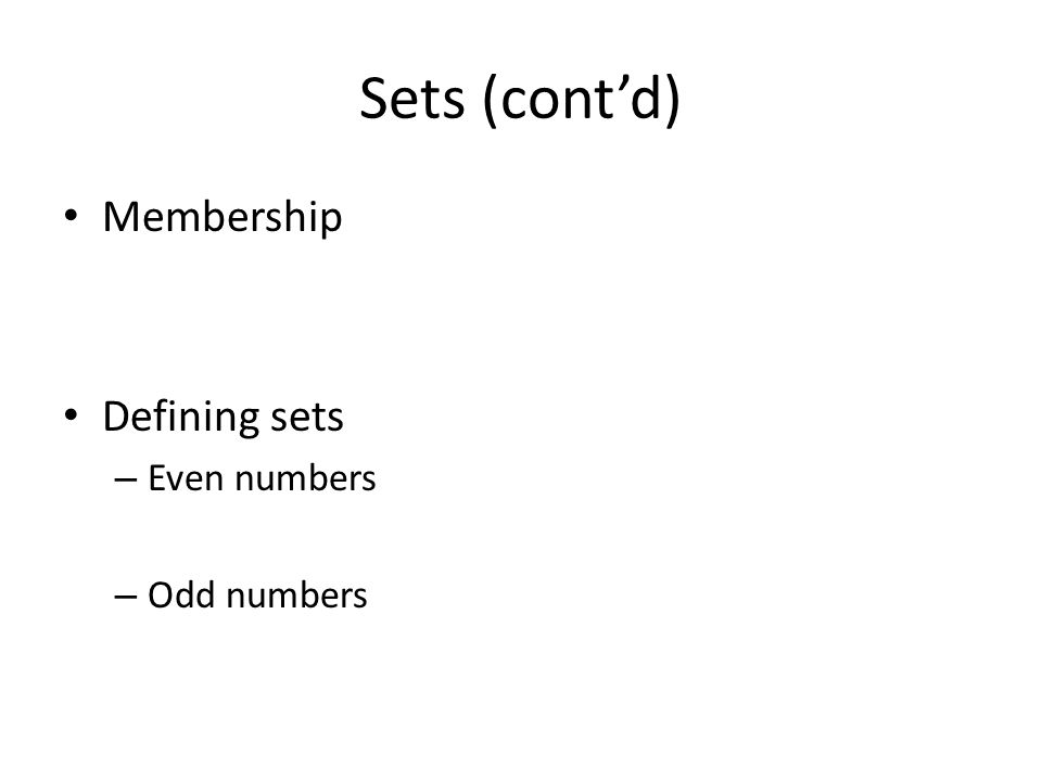 Sets (cont'd) Membership Defining sets – Even numbers – Odd numbers