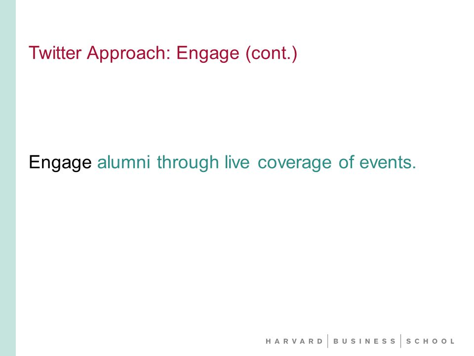 Twitter Approach: Engage (cont.) Engage alumni through live coverage of events.