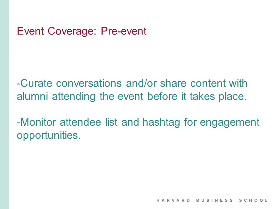 Event Coverage: Pre-event -Curate conversations and/or share content with alumni attending the event before it takes place.