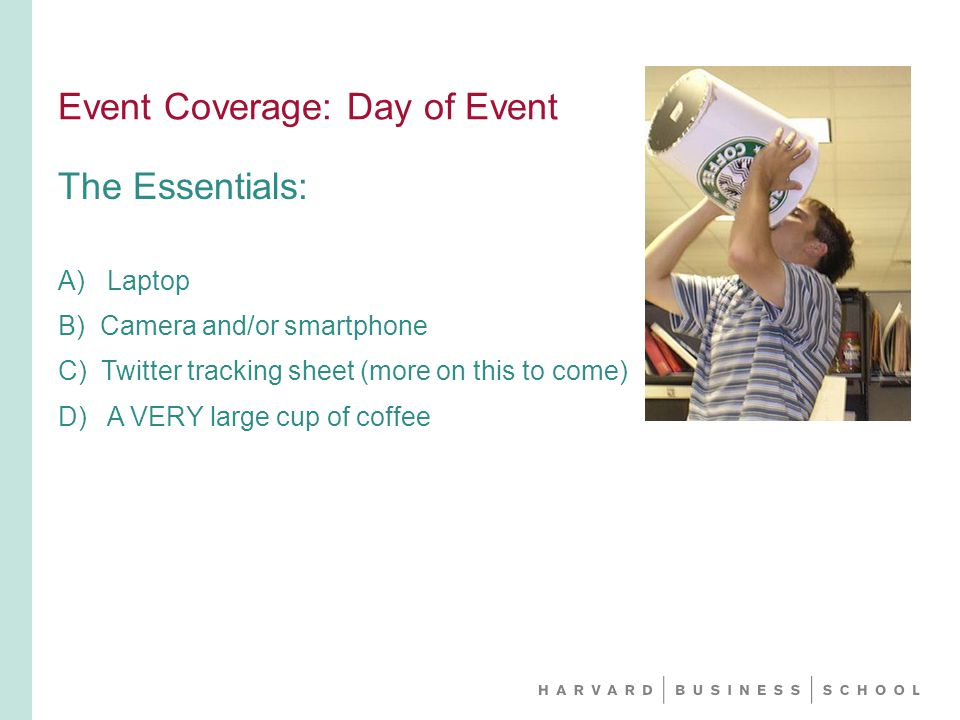 Event Coverage: Day of Event The Essentials: A) Laptop B) Camera and/or smartphone C) Twitter tracking sheet (more on this to come) D) A VERY large cup of coffee