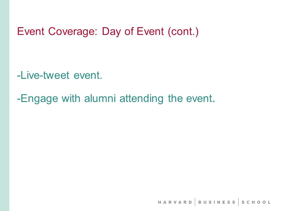 Event Coverage: Day of Event (cont.) -Live-tweet event. -Engage with alumni attending the event.