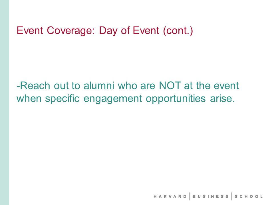 -Reach out to alumni who are NOT at the event when specific engagement opportunities arise.