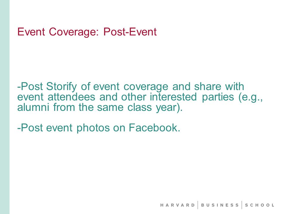 Event Coverage: Post-Event -Post Storify of event coverage and share with event attendees and other interested parties (e.g., alumni from the same class year).