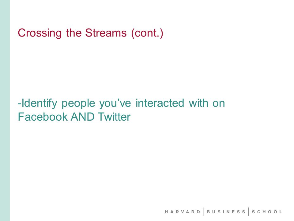 Crossing the Streams (cont.) -Identify people you've interacted with on Facebook AND Twitter