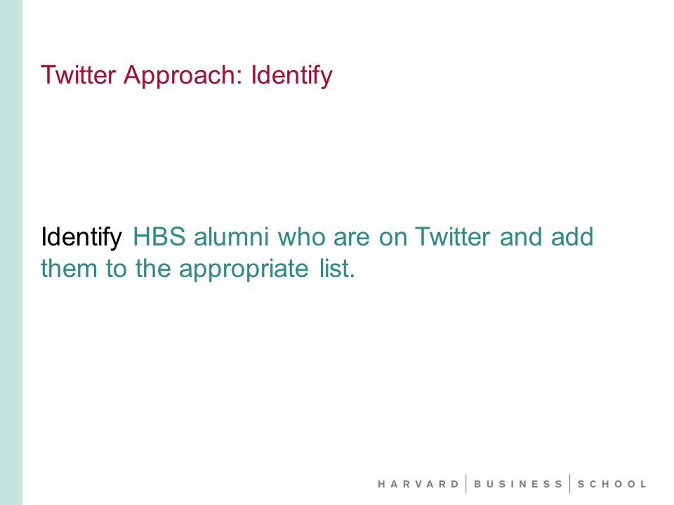 Twitter Approach: Identify Identify HBS alumni who are on Twitter and add them to the appropriate list.