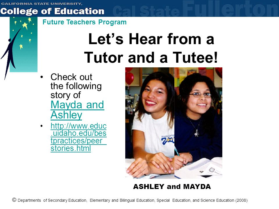 © Departments of Secondary Education, Elementary and Bilingual Education, Special Education, and Science Education (2008) Future Teachers Program Let's Hear from a Tutor and a Tutee.