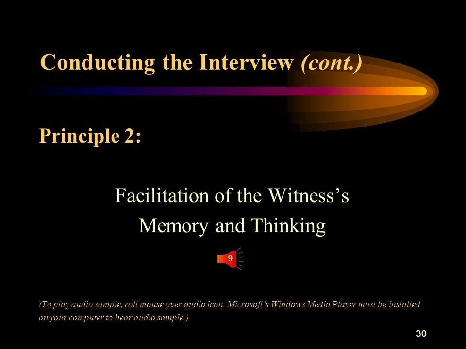 29 Conducting the Interview (cont.) Principle 1: Social Dynamics Between the Interviewer and Witness (To play audio sample, roll mouse over audio icon.