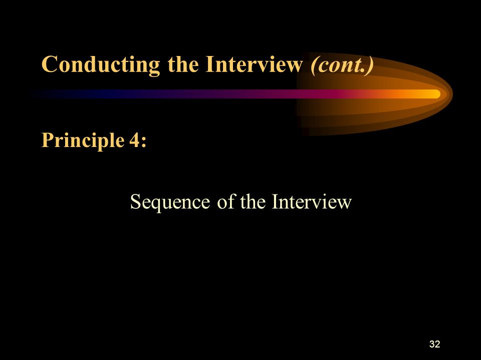 31 Conducting the Interview (cont.) Principle 3: Communication Between the Interviewer and Witness