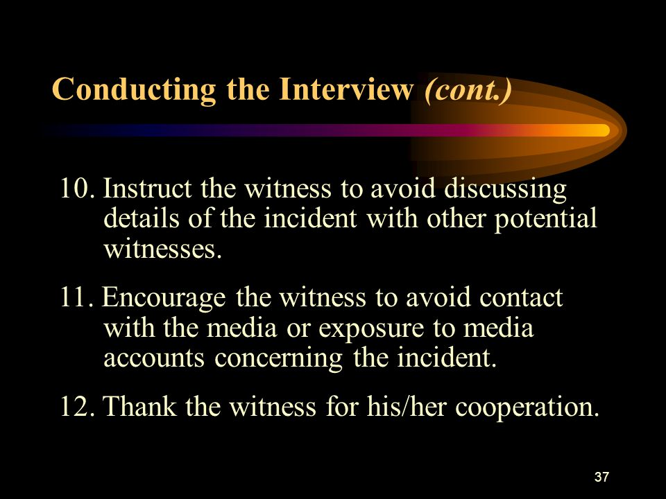 36 8. Avoid interrupting the witness. 9.