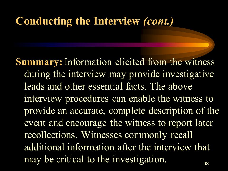 37 10. Instruct the witness to avoid discussing details of the incident with other potential witnesses. 11. Encourage the witness to avoid contact wit
