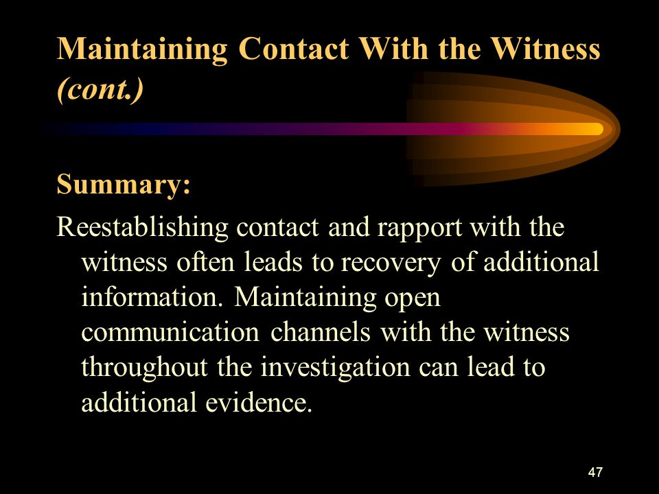 46 Maintaining Contact With the Witness (cont.) 3.