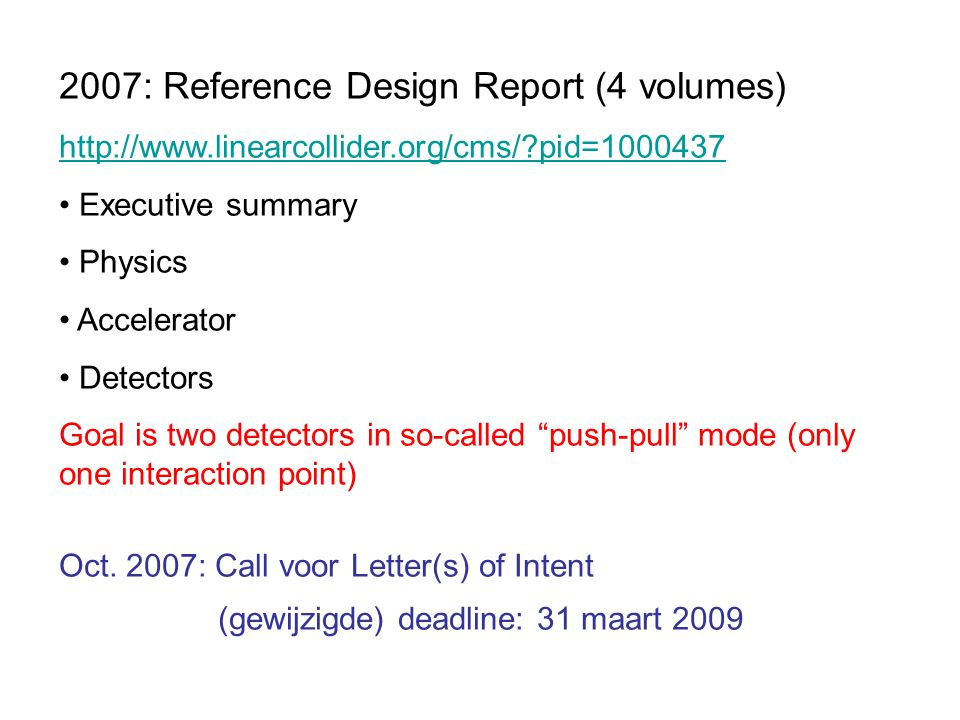 2007: Reference Design Report (4 volumes) http://www.linearcollider.org/cms/ pid=1000437 Executive summary Physics Accelerator Detectors Goal is two detectors in so-called push-pull mode (only one interaction point) Oct.