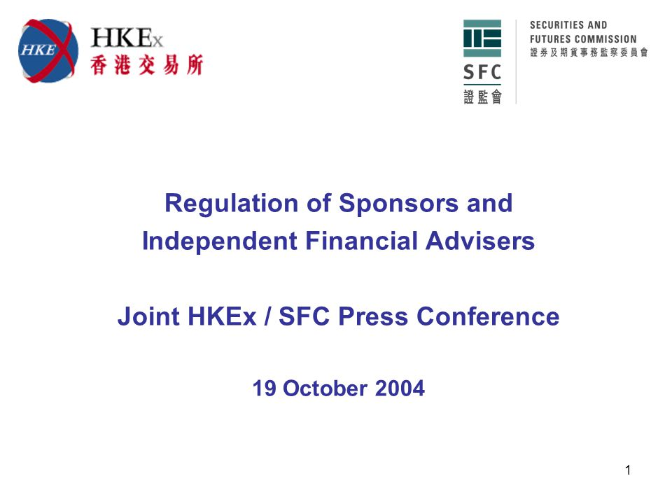 1 Regulation of Sponsors and Independent Financial Advisers Joint HKEx / SFC Press Conference 19 October 2004