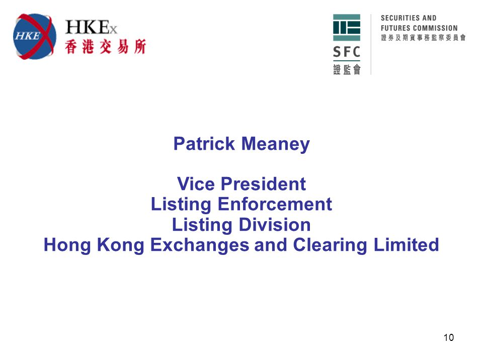 10 Patrick Meaney Vice President Listing Enforcement Listing Division Hong Kong Exchanges and Clearing Limited