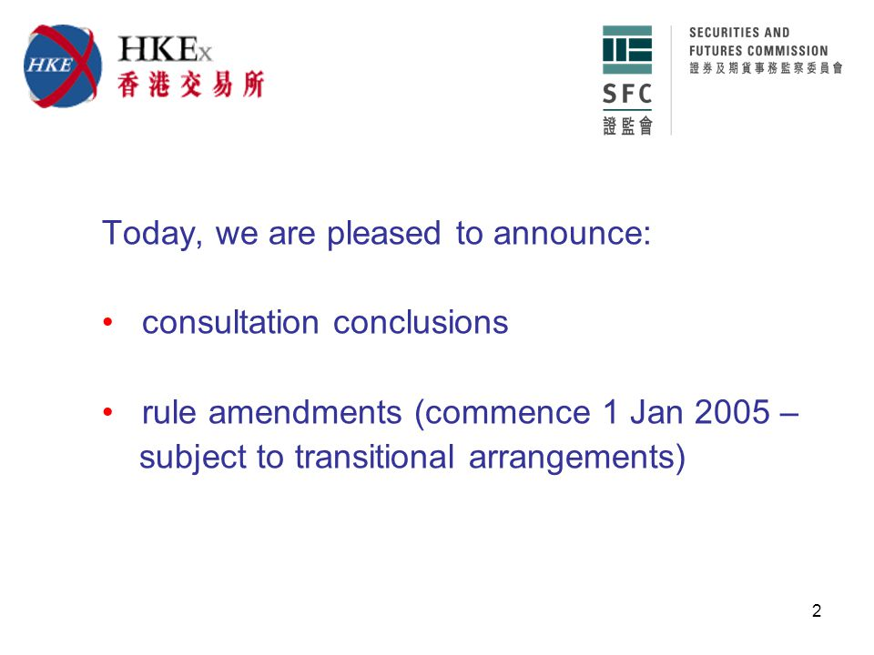 2 Today, we are pleased to announce: consultation conclusions rule amendments (commence 1 Jan 2005 – subject to transitional arrangements)