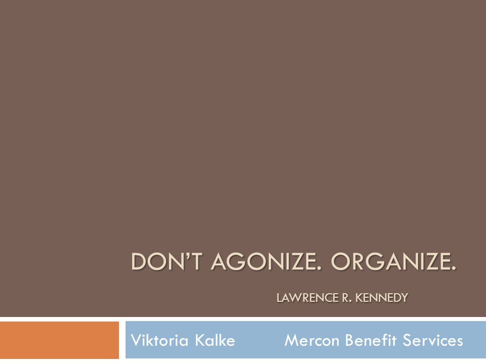 Viktoria Kalke Mercon Benefit Services DON'T AGONIZE. ORGANIZE. LAWRENCE R. KENNEDY