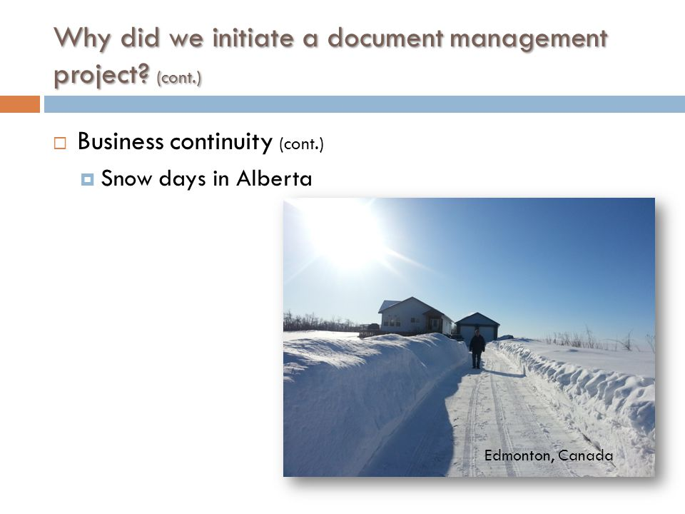 Why did we initiate a document management project? (cont.)  Business continuity (cont.)  Epidemic