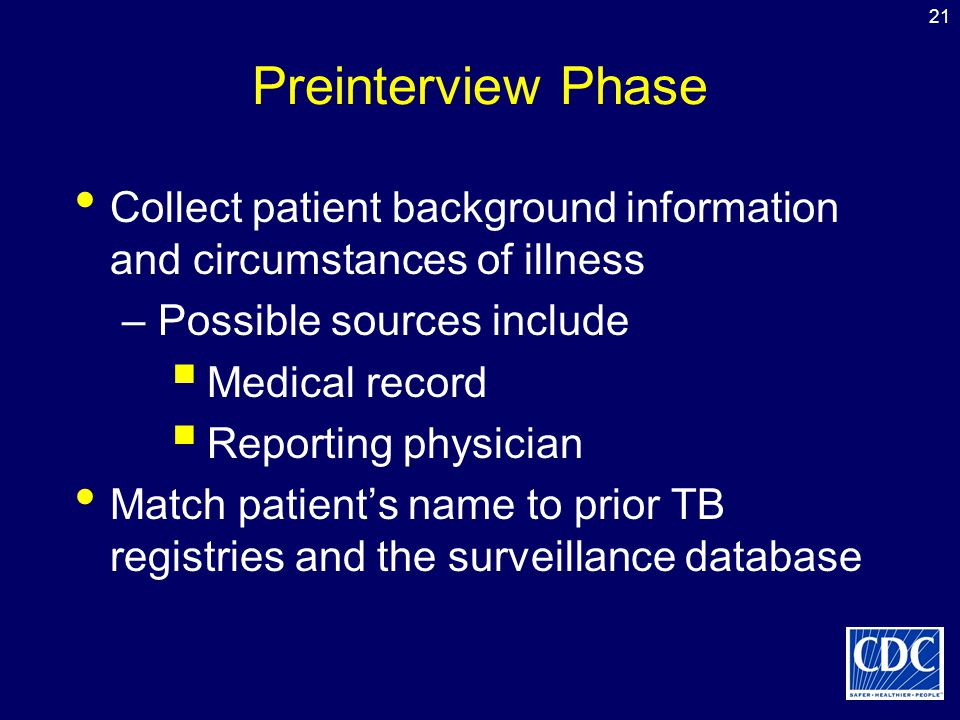 21 Preinterview Phase Collect patient background information and circumstances of illness –Possible sources include  Medical record  Reporting physi