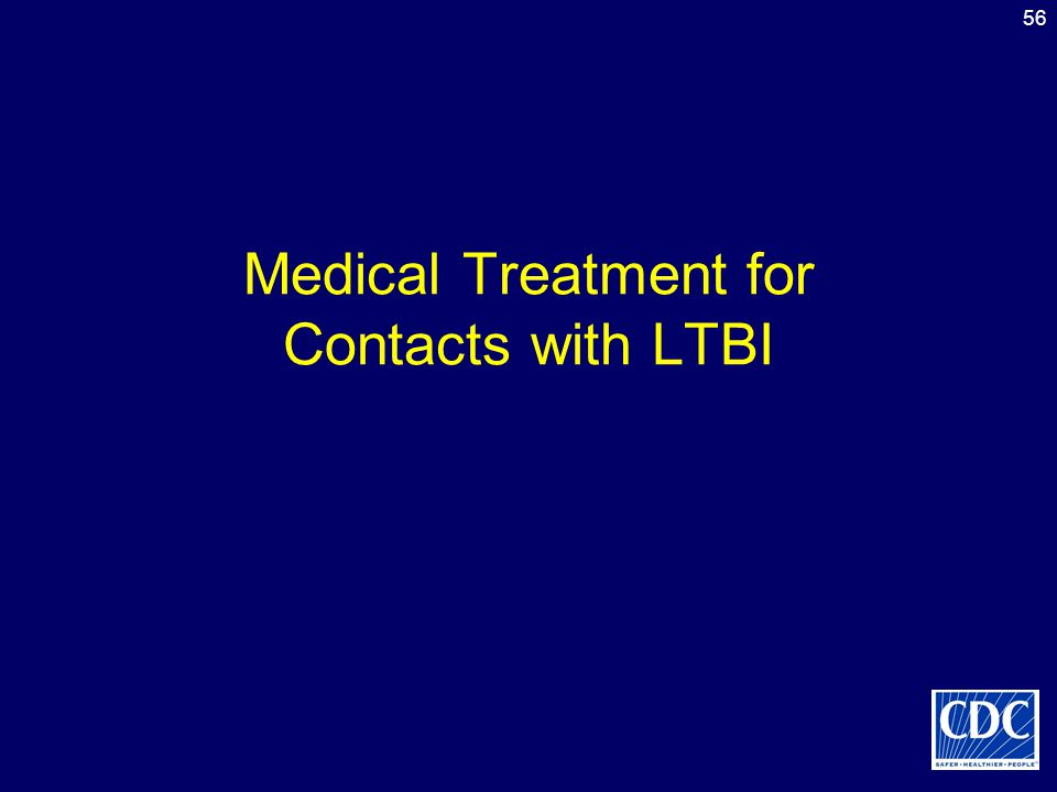 56 Medical Treatment for Contacts with LTBI