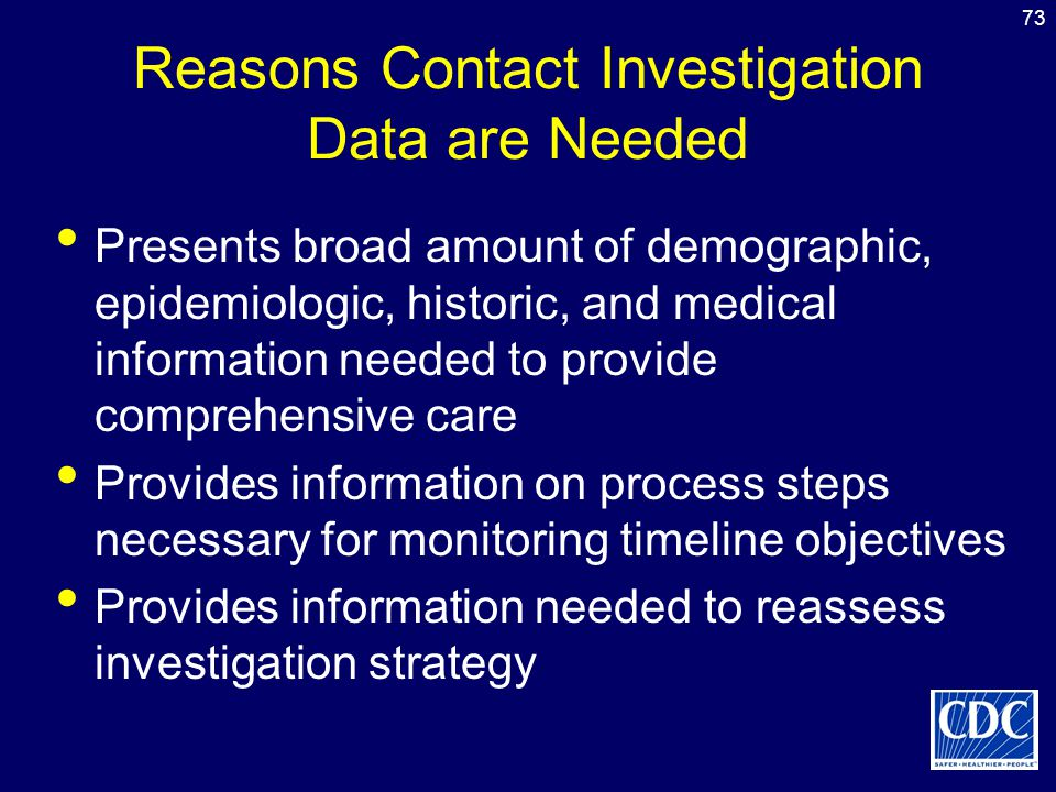 73 Reasons Contact Investigation Data are Needed Presents broad amount of demographic, epidemiologic, historic, and medical information needed to prov