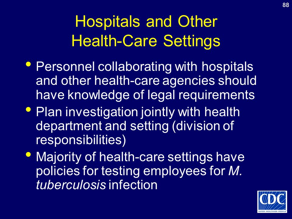 88 Hospitals and Other Health-Care Settings Personnel collaborating with hospitals and other health-care agencies should have knowledge of legal requi
