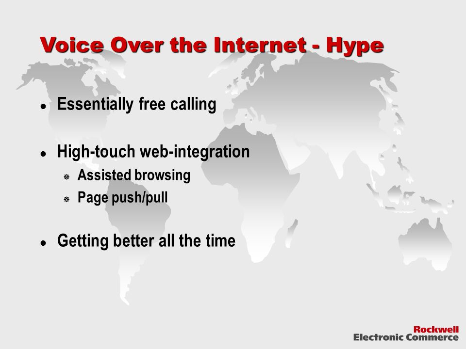 Voice Over the Internet - Hype Essentially free calling High-touch web-integration  Assisted browsing  Page push/pull Getting better all the time