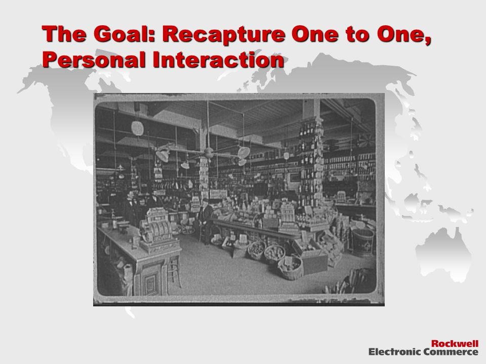The Goal: Recapture One to One, Personal Interaction