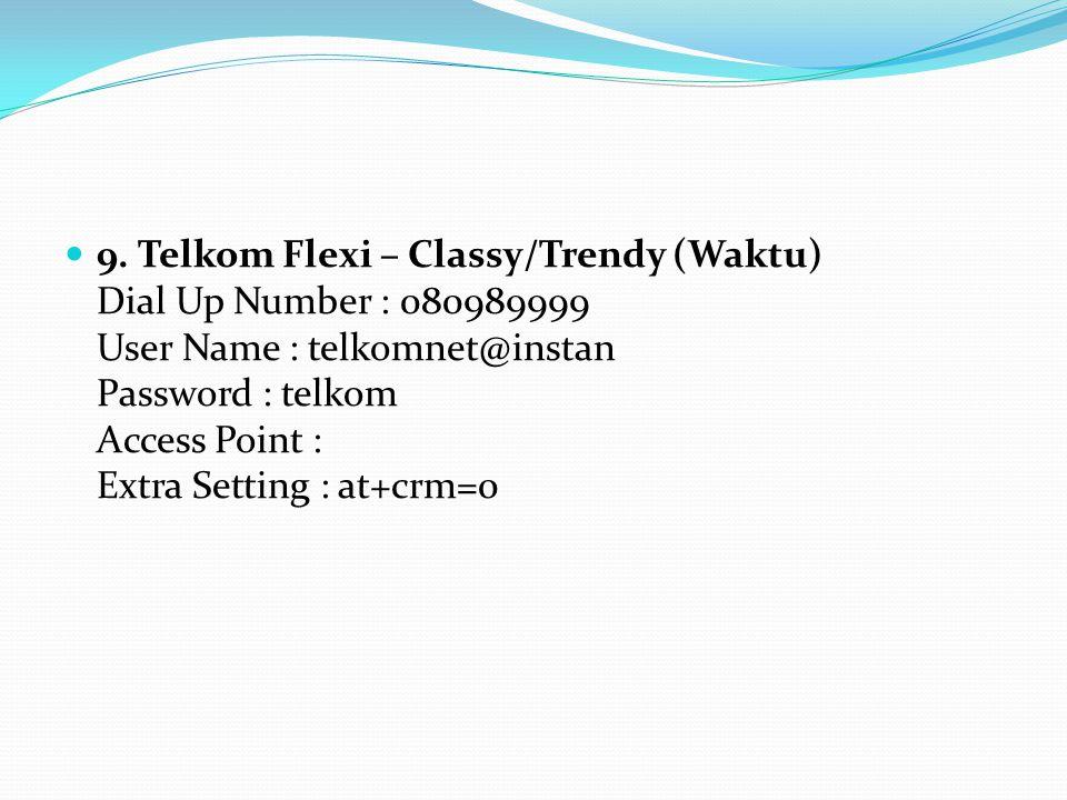 9. Telkom Flexi – Classy/Trendy (Waktu) Dial Up Number : 080989999 User Name : telkomnet@instan Password : telkom Access Point : Extra Setting : at+cr
