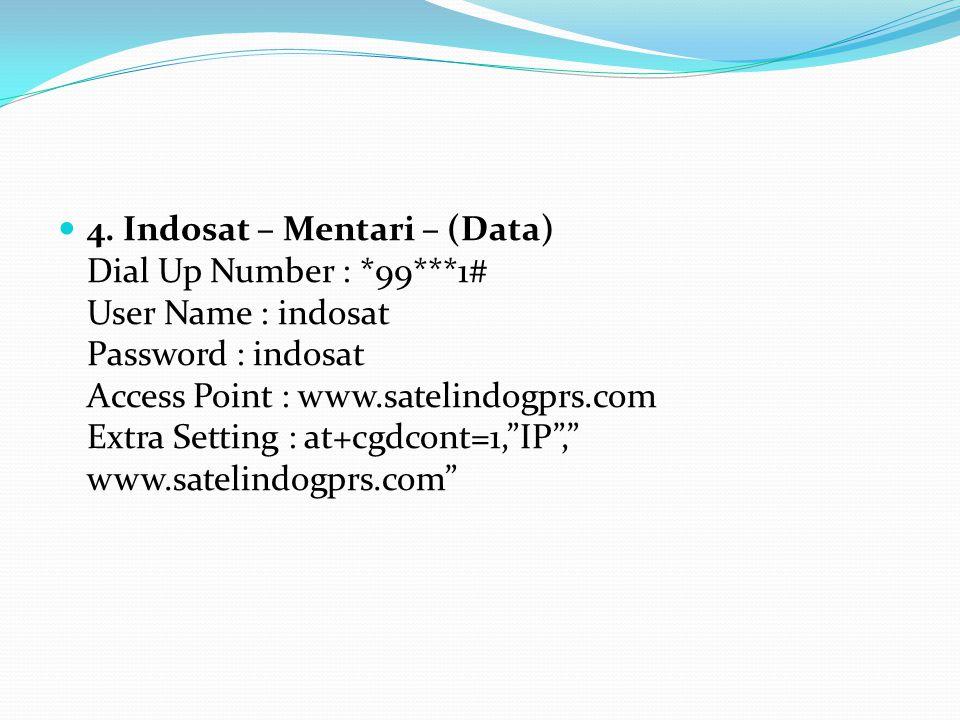 4. Indosat – Mentari – (Data) Dial Up Number : *99***1# User Name : indosat Password : indosat Access Point : www.satelindogprs.com Extra Setting : at